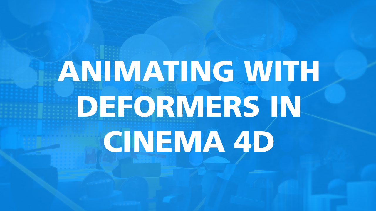Animating with Deformers in Cinema 4D