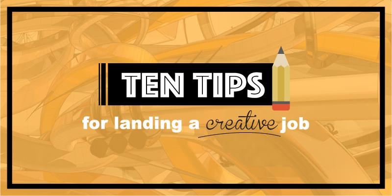 10 Tips for Landing a Creative Job